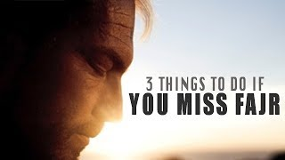 3 Things To Do If You Miss Fajr