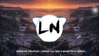 【Shout-out】Marques Houston - Naked (Lil Sad x Bear//Face Remix)