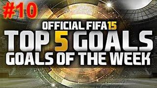 Fifa 15 | Top 5 goals Of the Week #10