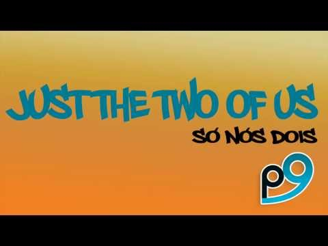 P9 - Just The Two Of Us (Só Nós Dois) - Audio