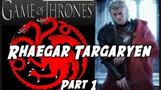 Rhaegar Targaryen: Part 1