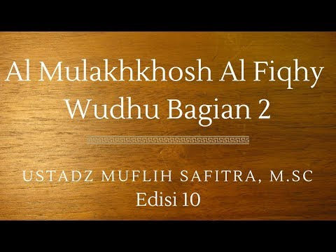 Ustadz Muflih Safitra - Al Mulakhkhosh Al Fiqhy 10 (Wudhu Bagian 2)