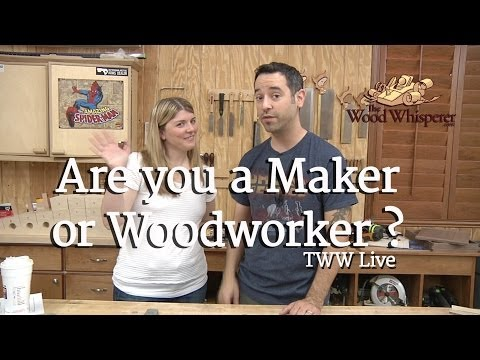 221 - TWW Live: Are You a Maker or a Woodworker?