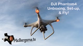 DJI Phantom 4  Unboxing, Set-up, & Fly!