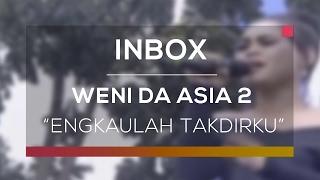 Weni Dasia 2 Engkaulah Takdirku Live on Inbox