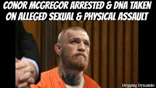 Conor McGregor Arrested & DNA Taken On Alleged Sexual & Physical Assault