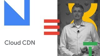 Cloud CDN: Delighting Users with Low Latency, Intelligent Media and Web Delivery (Cloud Next '18)