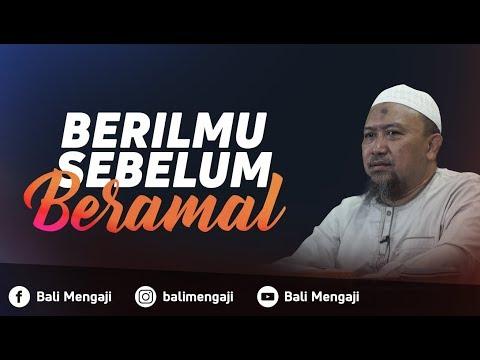 Berilmu Sebelum Beramal - Ustadz Mahfudz Umri, Lc