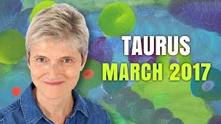 TAURUS MARCH 2017 Horoscope Forecast