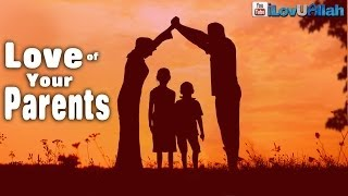 Love Of Your Parents| Powerful Reminder