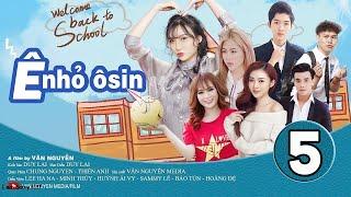 Ê NHỎ OSIN [ TẬP 5 ] | Huỳnh Ái Vy, Ninh Bảo Văn, Minh Thùy, Cao Tùng Huy | Phim Học Đường 2019