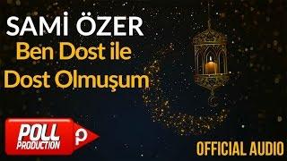Sami Özer - Ben Dost ile Dost Olmuşum ( Official Audio )