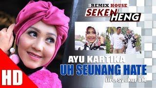 AYU KARTIKA - UH SEUNANG HATE ( House Mix Bergek SEKEN HENG ) HD Video Quality 2017