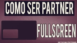 Como Ser Partner De FullScreen 2014+Requisitos | Beneficios | Pagos | Bien Explicado