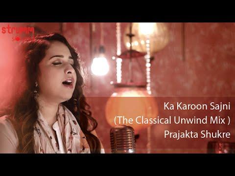 Ka Karoon Sajni I The Classical Unwind Mix I Prajakta Shukre