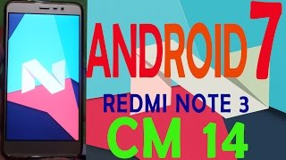 ANDROID 7 NOUGAT {7.0} REDMI NOTE 3 ,PRO  cm14
