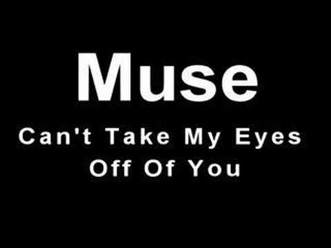 muse can t take my eyes off:
