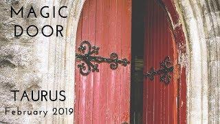 TAURUS: Magic DoorFebruary 2019