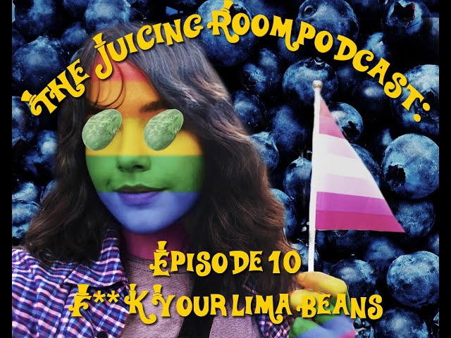 Play this video The Juicing Room Podcast- Episode 10 Fk Your Lima Beans