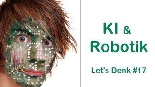Künstliche Intelligenz & Robotik - Ist eine KI der nächste Evolutionsschritt? | Let's Denk #17