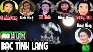 Cải lương BẠC TÌNH LANG - Vũ Linh, Linh Huệ, Vương Linh, Vũ Minh Vương, Kiều Hoa, Thanh Hằng