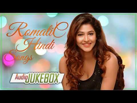 Romantic Hindi Songs 2018   Hindi Heart Touching Songs   Bollywood Songs    Top Hindi Songs