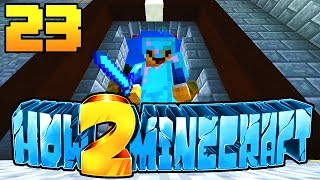 """HOW TO MINECRAFT - EPISODE 23 