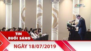 Tin Buổi Sáng - Ngày 18/07/2019 - HTV Tin Tức Mới Nhất
