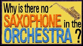 Why is there no Saxophone in the Orchestra?