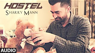 "Hostel Sharry Mann Audio Song | Mista Baaz | ""Punjabi Songs 2017"" 