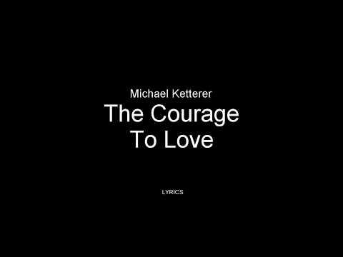 Michael Ketterer - The Courage To Love Lyrics. America's Got Talent 2018 Final