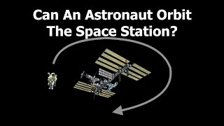 Can An Astronaut Orbit The Space Station?