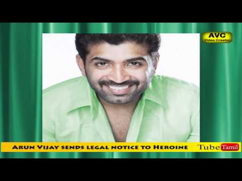Arun Vijay sends legal notice to Heroine