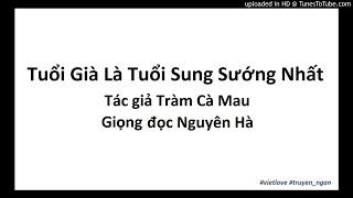 Truyện ngắn Tuổi Già Là Thời Sung Sướng Nhất - Tràm Cà Mau | Vietlove Channel