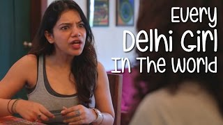 Every Delhi Girl In The World   Being Indian