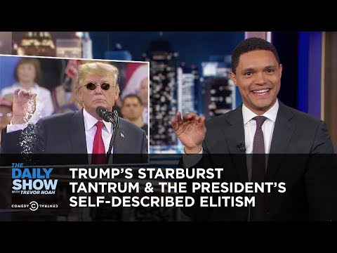 Trump's Starburst Tantrum & The President's Self-Described Elitism | The Daily Show