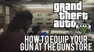 GTA 5 How to equip your gun inside the Gunstore (Grand Theft Auto 5)