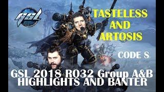 Tasteless and Artosis - GSL 2018 Code S RO32 Group A&B - Highlights and Banter (Season 1)