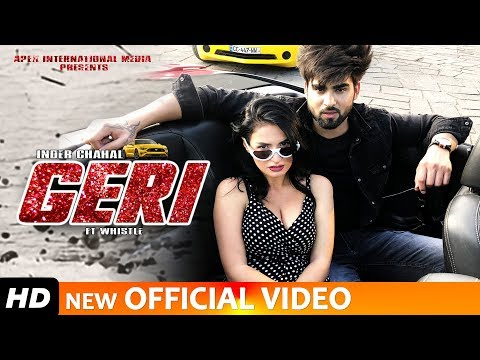 GERI - INDER CHAHAL (Full Video Song) FT WHISTLE | RAJAT NAGPAL - LATEST PUNJABI SONGS 2019