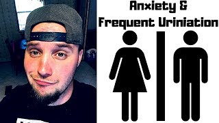 Anxiety & Frequent Urination!