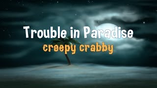 Trouble In Paradise - Creepy Crabby