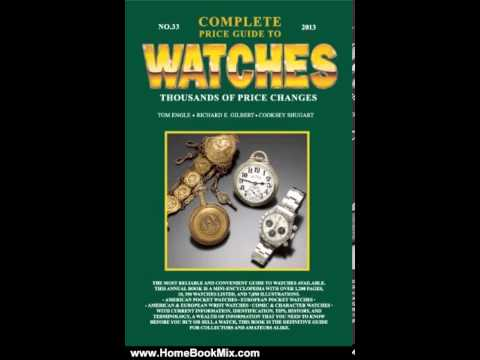 Home Book Review: Complete Price Guide to Watches 2013 by Tom Engle, Richard E. Gilbert, Cooksey ...