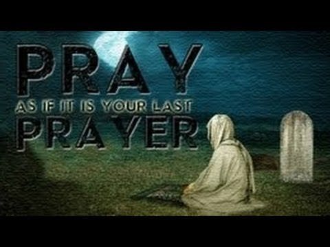 Pray As If It's Your Last Prayer ┇ Amazing Reminder ┇ By Br. Omar ┇ The Daily Reminder ┇