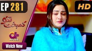 Kambakht Tanno - Episode 281 | Aplus Dramas | Nousheen Ahmed, Ali Josh | Pakistani Drama