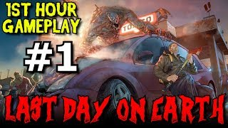 LAST DAY ON EARTH 1st Hour Gameplay Walkthrough Episode 1 ★ Zombie Survival!