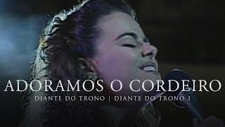 Watch Diante Do Trono Adoramos O Cordeiro video