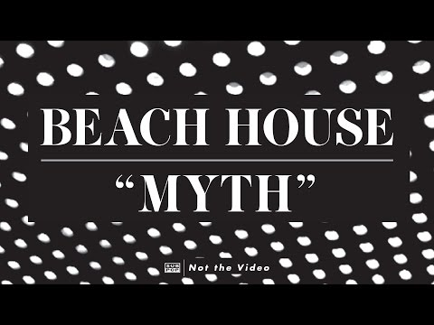 Beach House - Myth (not the video)