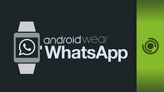 WHATSAPP PARA SMARTWATCH Y ANDROID WEAR