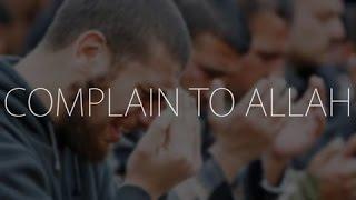 Complain to Allah ┇ Islamic Reminder ᴴᴰ