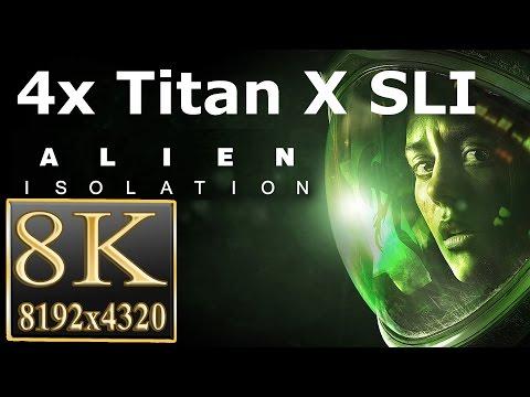 Alien Isolation 8K gameplay Alien Isolation 4x Titan X SLI 8k